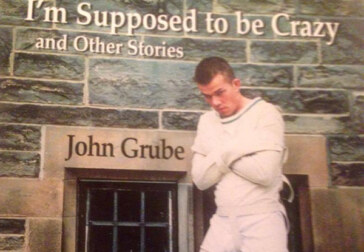 "John Grube's autobiographical stories in ""I'm Supposed to be Crazy"""