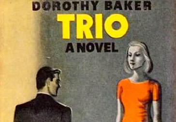 Dorothy Baker was a great writer, though Trio isn't a great book.