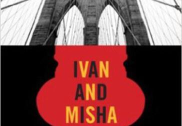 "Michael Aleynikov's ""Ivan and Misha,"" etc."